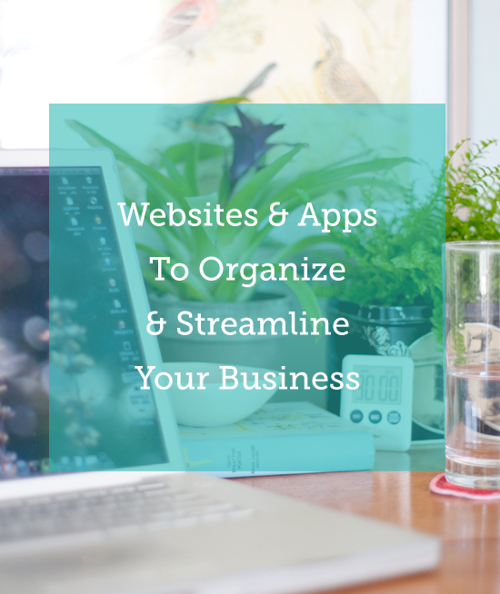Websites & Apps To Organize & Streamline Your Business